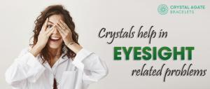 CRYSTALS HELP IN EYESIGHT RELATED PROBLEMS