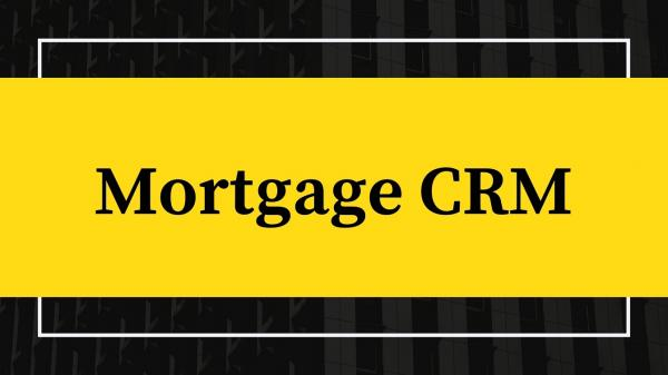 The Best Mortgage CRM Software