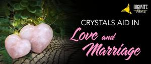 CRYSTALS AID IN LOVE AND MARRIAGE
