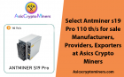 Select Antminer s19 Pro 110 th/s for sale Manufacturers, Providers, Exporters at Asics Crypto Miners